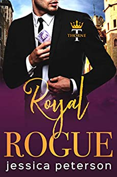 Royal Rogue: A Steamy Royal Romance (Thorne Monarchs Book 3) by [Peterson, Jessica]