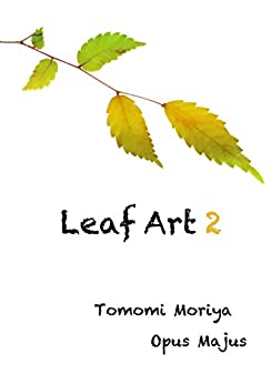 Leaf Art 2 (Japanese Edition) by [Tomomi Moriya]