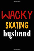 Wacky Skating Husband: College Ruled Journal or Notebook (6x9 inches) with 120 pages