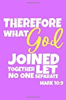 Therefore What God Joined Together Let No One Separate - Mark 10:9: Blank Lined Notebook :Bible Scripture Christian Journals Gift 6x9 | 110 Blank  Pages | Plain White Paper | Soft Cover Book