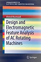 Design and Electromagnetic Feature Analysis of AC Rotating Machines (SpringerBriefs in Electrical and Computer Engineering)