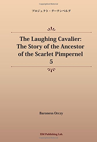 The Laughing Cavalier: The Story of the Ancestor of the Scarlet Pimpernel 5 (パブリックドメイン NDL所蔵古書POD)の詳細を見る