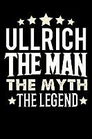 Notizbuch: Ullrich The Man The Myth The Legend (120 linierte Seiten als u.a. Tagebuch, Reisetagebuch fuer Vater, Ehemann, Freund, Kumpe, Bruder, Onkel und mehr)