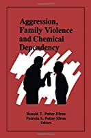 Aggression, Family Violence and Chemical Dependency (Journal of Chemical Dependency Treatment)