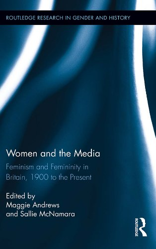 Women and the Media: Feminism and Femininity in Britain, 1900 to the Present (Routledge Research in Gender and History Book 18) (English Edition)