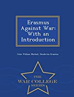 Erasmus Against War: With an Introduction - War College Series