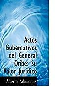 Actos Gubernativos del General Oribe: Su Valor Juridico