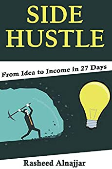 SIDE HUSTLE: From Idea to Income in 27 Days by [Alnajjar, Rasheed]