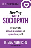 Dealing with a Sociopath: How to survive the antisocials, narcissists and psychopaths in your life (Best of the Lovefraud Blog)