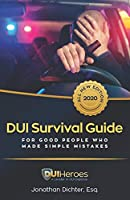 DUI Survival Guide: For Good People Who Made Simple Mistakes