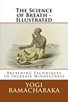 The Science of Breath: Breathing Techniques to Increase Mindfulness