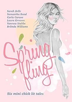 Spring Fling: Six Mini Chick Lit Tales by [Caruso,Carla, Bond,Samantha, Greaves,Laura, Belle,Sarah, Stubbs,Vanessa, Williams,Belinda]