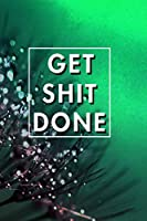 Get Shit Done 2020: Blank Lined Journal Notebook, Size 6x9, Gift Idea for Boss, Employee, Coworker, Friends, Office, Gift Ideas, Familly, Entrepreneur: Cover 15, New Year Resolutions & Goals, Christmas, Birthday