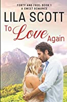 To Love Again: A Sweet Romance (Forty and Free)