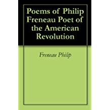 Poems of Philip Freneau Poet of the American Revolution