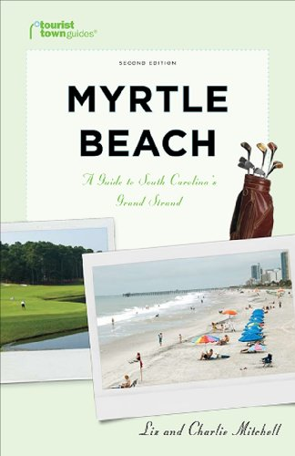 Download Tourist Town Guides Myrtle Beach: A Guide to South Carolina's Grand Strand 193545501X
