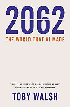 2062: The World that AI Made by [Walsh, Toby]