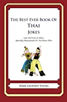 The Best Ever Book of Thai Jokes: Lots and Lots of Jokes Specially Repurposed for You-know-who