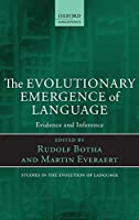 The Evolutionary Emergence of Language: Evidence and Inference (Oxford Studies in the Evolution of Language)