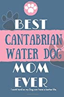 Best  Cantabrian Water Dog Mom Ever Notebook  Gift: Lined Notebook  / Journal Gift, 120 Pages, 6x9, Soft Cover, Matte Finish
