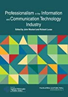 Professionalism in the Information and Communication Technology Industry (Centre for Applied Philosophy and Public Ethics) [並行輸入品]