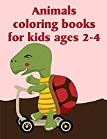 Animals Coloring Books For Kids Ages 2-4: A Coloring Pages with Funny and Adorable Animals for Kids,Children,Boys , Girls (Animals Activity)