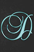 D Journal: A Monogram D Initial Capital Letter Notebook For Writing And Notes: Great Personalized Gift For All First, Middle, Or Last Names (Teal Turquoise Gold Oriental Decorative Flower Floral Print)