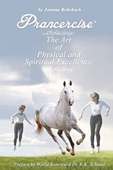 [Rohrback, Joanna]のPrancercise: The Art of Physical and Spiritual Excellence (English Edition)