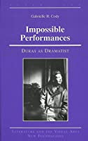 Impossible Performances: Duras As Dramatist (LITERATURE AND THE VISUAL ARTS)