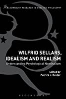 Wilfrid Sellars, Idealism, and Realism: Understanding Psychological Nominalism