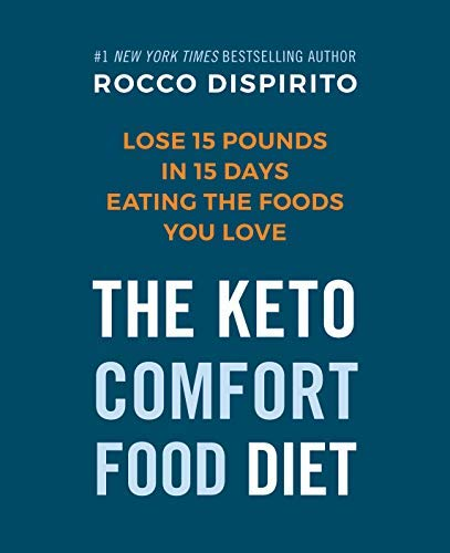 The Keto Comfort Food Diet: Lose 15 Pounds in 15 Days Eating the Foods You Love (English Edition)