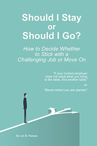 Should I Stay or Should I Go?: How to Decide Whether to Stick with a Challenging Job or Move On (English Edition)