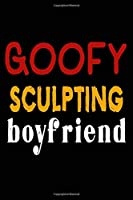 Goofy Sculpting Boyfriend: College Ruled Journal or Notebook (6x9 inches) with 120 pages