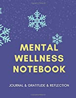 Mental Wellness Notebook: Journal For a Daily Gratitude, Mood, Reflection, Mental Health, Wellness, Self Help (110 Pages, 8.5 x 11)
