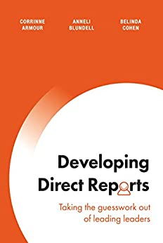 Developing Direct Reports: Taking the guesswork out of leading leaders by [Armour, Corrinne, Blundell, Anneli, Cohen, Belinda]