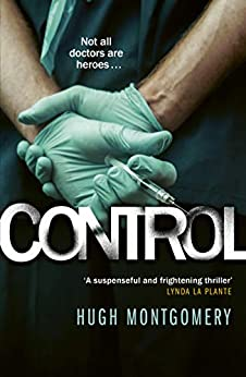 Control: A dark and compulsive medical thriller by [Montgomery, Hugh]