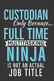 Custodian Only Because Full Time Multitasking Ninja is not An Actual Job Title Notebook: Custodians Appreciati