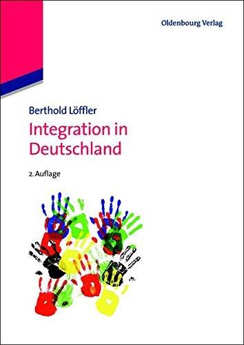 Integration in Deutschland: Zwischen Assimilation und Multikulturalismus (De Gruyter Studium)