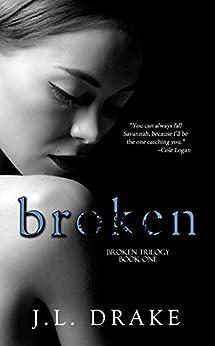 Broken (Broken Trilogy Book 1) by [Drake, J.L.]