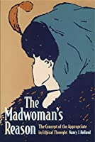 The Madwoman's Reason: The Concept of the Appropriate in Ethical Thought