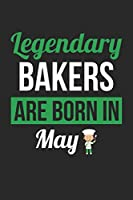 Birthday Gift for Baker Diary - Baking Notebook - Legendary Bakers Are Born In May Journal: Unruled Blank Journey Diary, 110 page, Lined, 6x9 (15.2 x 22.9 cm)