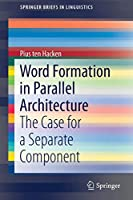 Word Formation in Parallel Architecture: The Case for a Separate Component (SpringerBriefs in Linguistics)