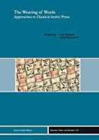 The Weaving of Words: Approaches to Classical Arabic Prose (Beiruter Texte Und Studien)