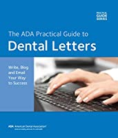 The Ada Practical Guide to Dental Letters: Write, Blog and Email Your Way to Success