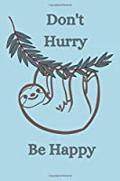 """Don't Hurry Be Happy: Sloth Notebook, Cute Novelty Sloth Gifts for Women, Girls, Men and Boys, Baby Blue Lined Paperback Journal Book Notepad Diary, To Do List, Small / Medium Notebook (6"""" x 9"""")"""