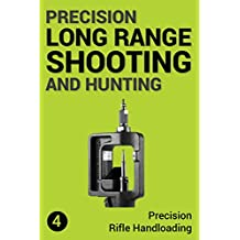 Precision Long Range Shooting And Hunting: Precision Rifle Handloading (Reloading)
