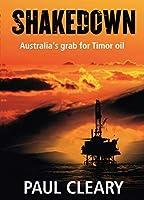 Shakedown: Australia's Grab for Timor Oil by Paul Cleary(2007-09-01)