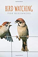 Bird Watching For Beginners: Birding Essentials For Birdwatching; Customized Bird Watching Logbook; Improve Your Birding By Impression With This Bird Watching Checklist Notebook; Birding For Kids & Adult Birder; Birding Journal For Your Birding Adventures