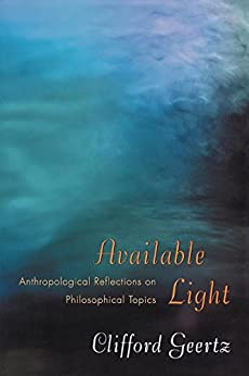 Available Light: Anthropological Reflections on Philosophical Topics by [Geertz, Clifford]