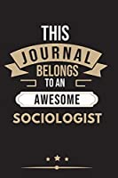 THIS JOURNAL BELONGS TO AN AWESOME Sociologist Notebook / Journal 6x9 Ruled Lined  120 Pages: for Sociologist 6x9 notebook / journal 120 pages for daybook log workbook exercise design notes ideas memorie, blueprint, goals. Degree Student Diaries pad blott